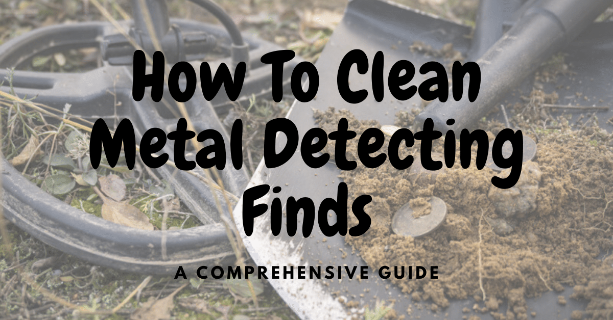Shovel and metal detector with coins and dirt. The words how to clean metal detecting Finds a comprehensive guide.