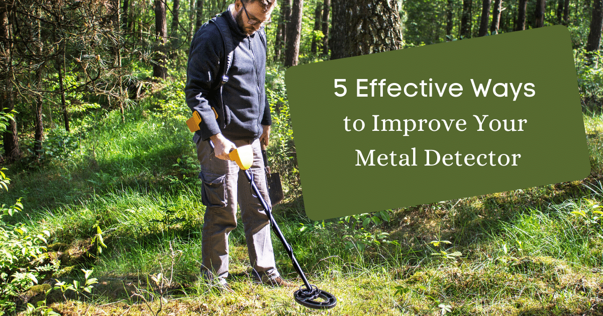 Man metal detecting in the woods with the words 5 effective ways to improve your metal detector.