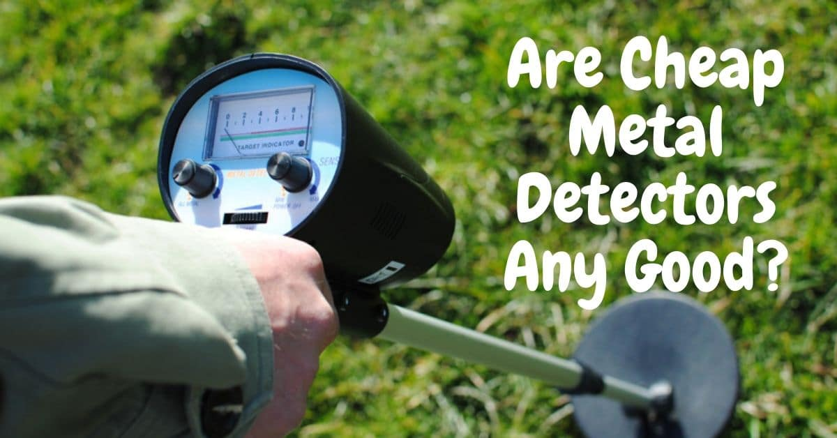 Metal detector with the words are cheap metal detectors any good?