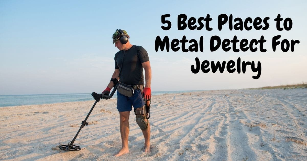 Man metal detecting on a beach and the words 5 best places to metal detect for jewelry.