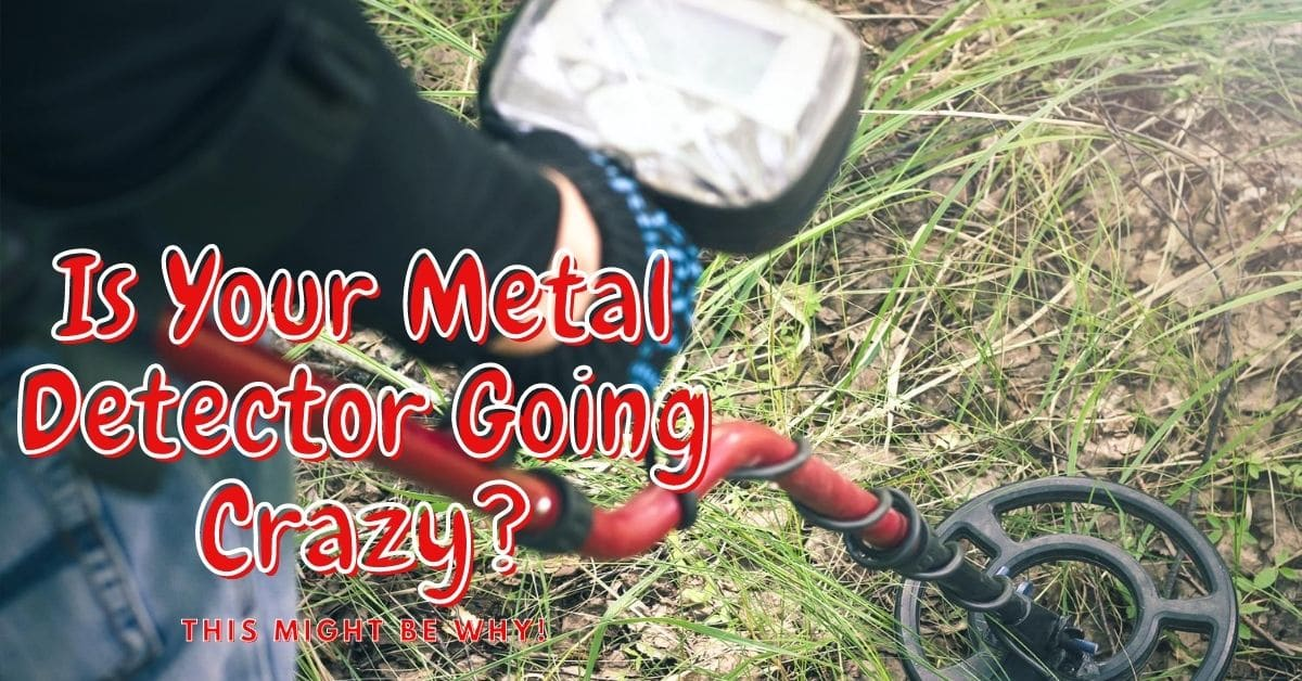 Metal Detector and the words is your metal detector going crazy? This Might Be Why!