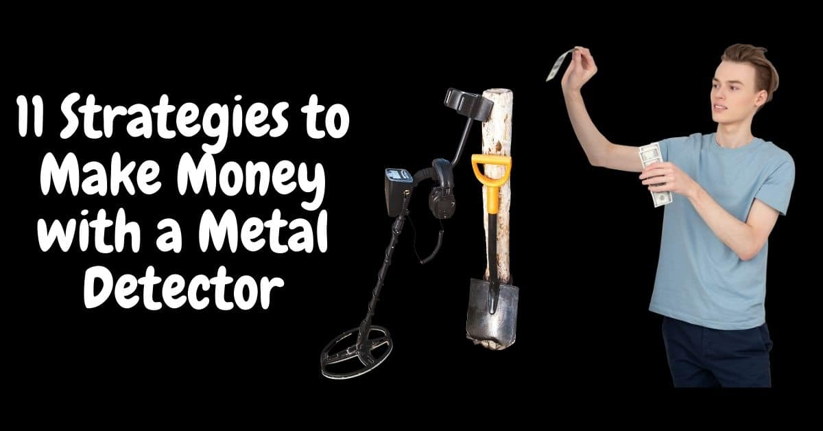 Metal detect and man holding money and the words 11 strategies to make money with a metal detector.