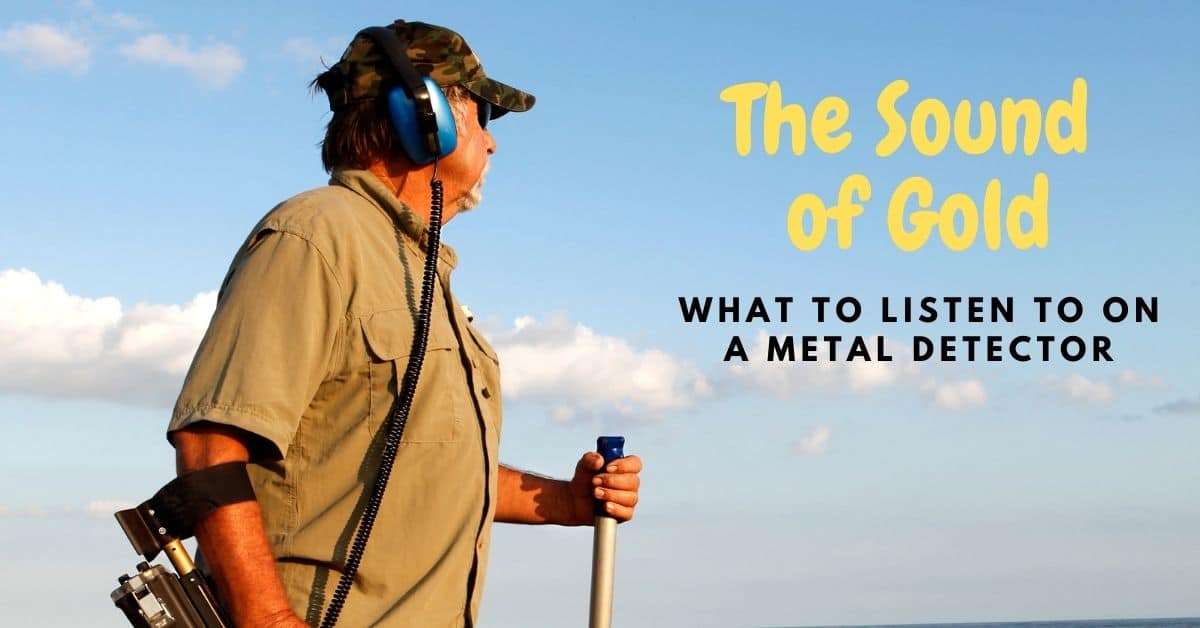 Man metal detecting on a beach with headphones and the words the sound of gold what to listen to on a metal detector.