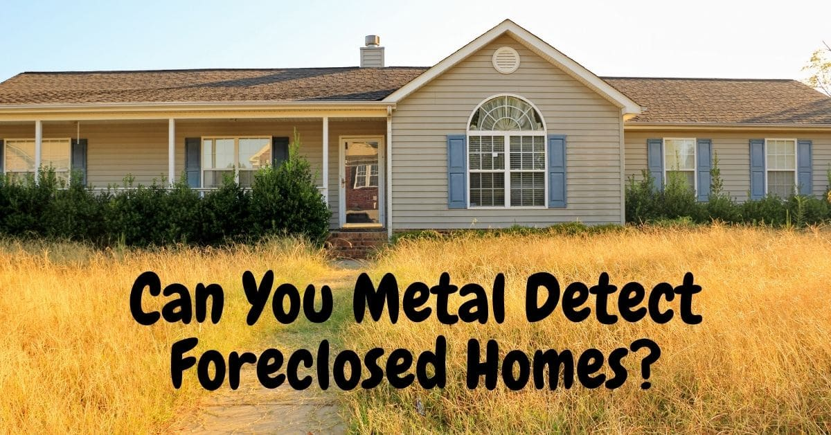 A house with overgrown grass and the words can you metal detect foreclosed homes.