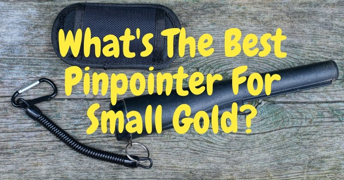 Pinpointer and the words what's the best pinpointer for small gold