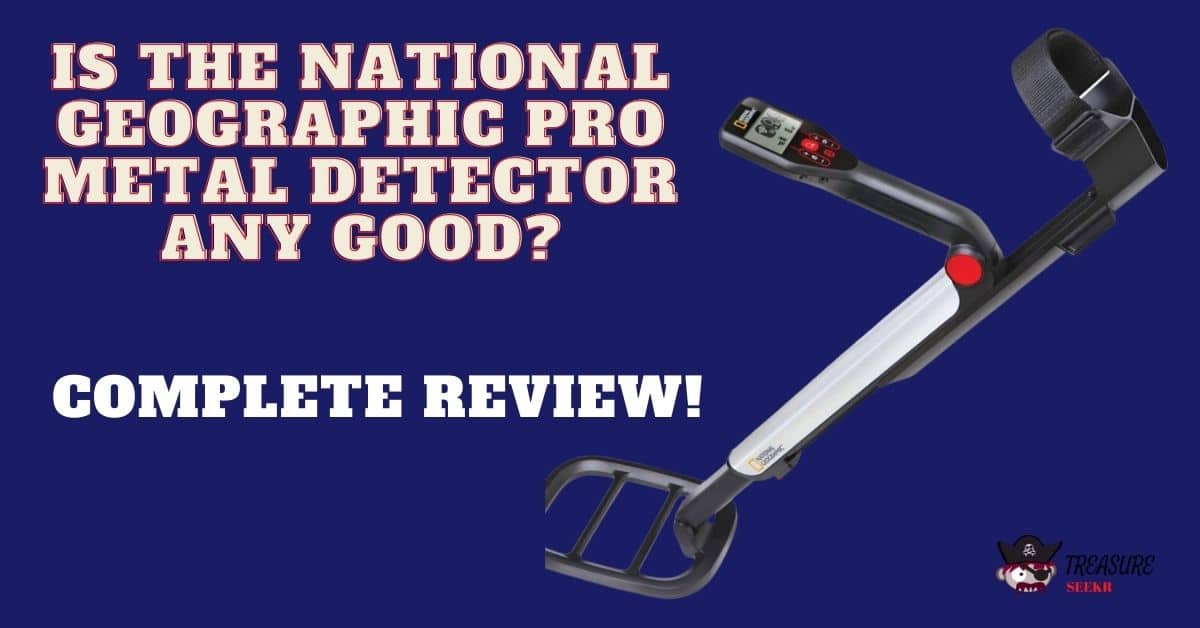 IS THE NATIONAL GEOGRAPHIC PRO METAL DETECTOR ANY GOOD
