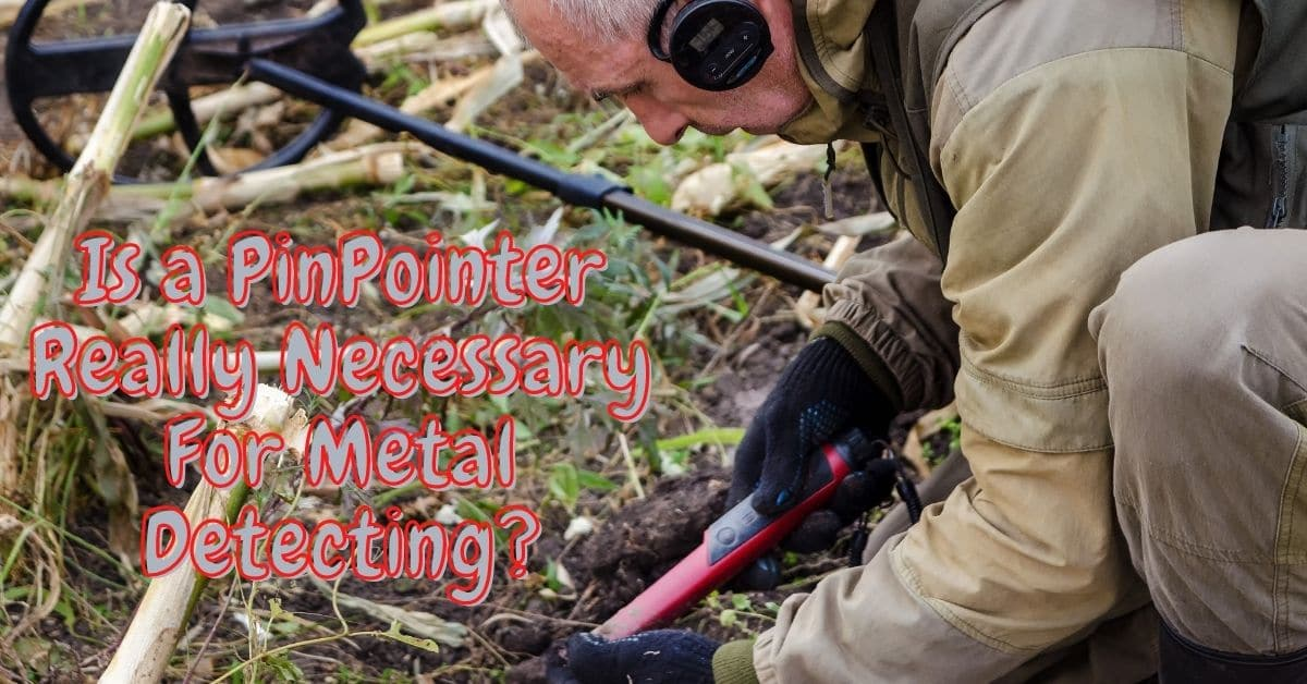 Man metal detecting with pinpointer - Is a PinPointer Really Necessary For Metal Detecting